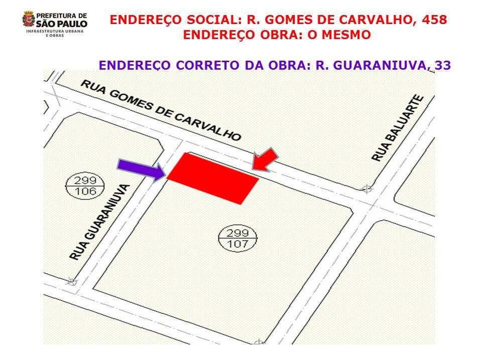 ENDEREÇO SOCIAL: R. GOMES DE CARVALHO, 458 ENDEREÇO OBRA: O MESMO