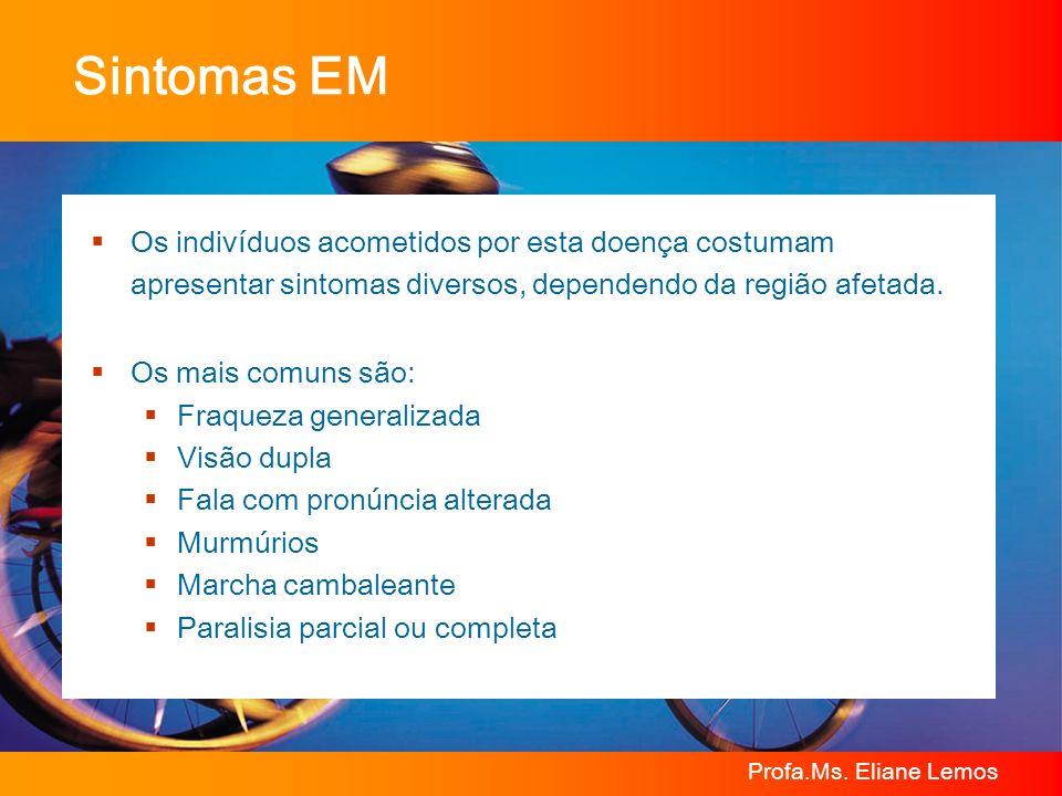 Sintomas EM Os indivíduos acometidos por esta doença costumam apresentar sintomas diversos, dependendo da região afetada.
