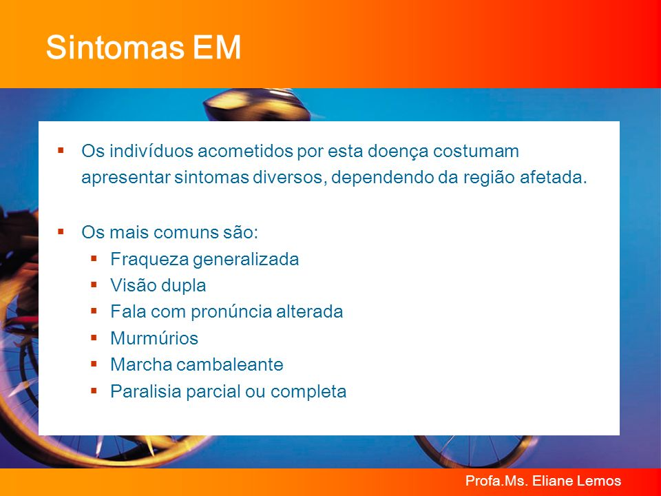 Sintomas EMOs indivíduos acometidos por esta doença costumam apresentar sintomas diversos, dependendo da região afetada.