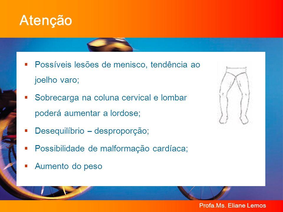 Atenção Possíveis lesões de menisco, tendência ao joelho varo;