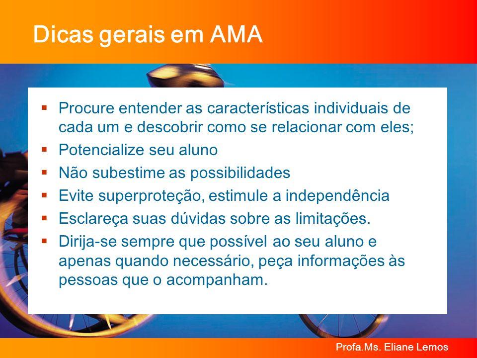 Dicas gerais em AMA Procure entender as características individuais de cada um e descobrir como se relacionar com eles;