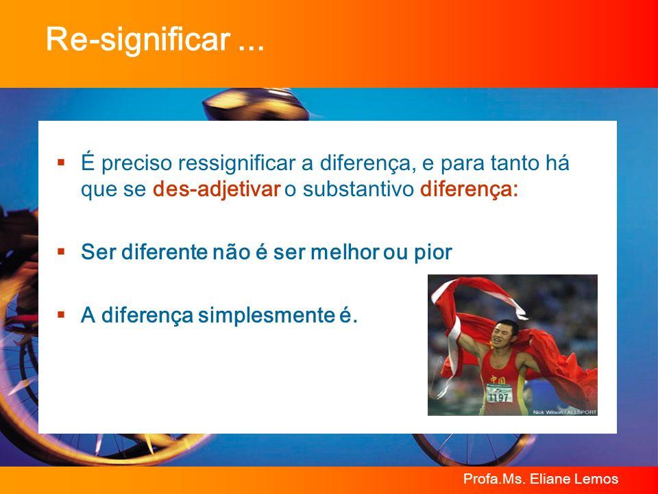 Re-significar ... É preciso ressignificar a diferença, e para tanto há que se des-adjetivar o substantivo diferença: