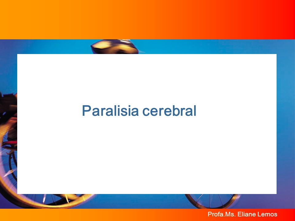 Paralisia cerebral Profa.Ms. Eliane Lemos