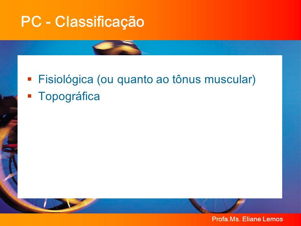 PC - Classificação Fisiológica (ou quanto ao tônus muscular)