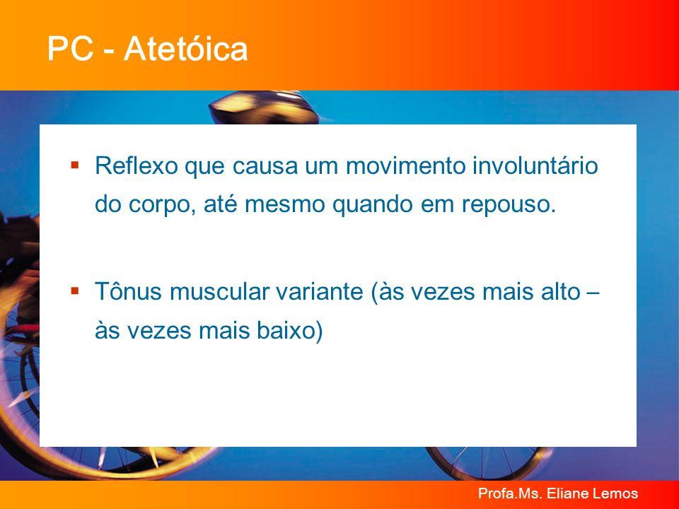 PC - Atetóica Reflexo que causa um movimento involuntário do corpo, até mesmo quando em repouso.
