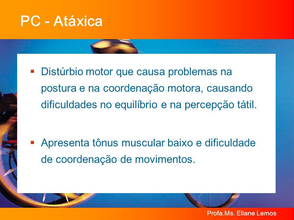 PC - AtáxicaDistúrbio motor que causa problemas na postura e na coordenação motora, causando dificuldades no equilíbrio e na percepção tátil.