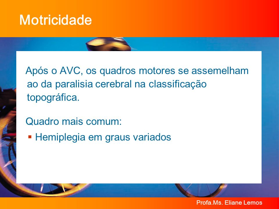 MotricidadeApós o AVC, os quadros motores se assemelham ao da paralisia cerebral na classificação topográfica.
