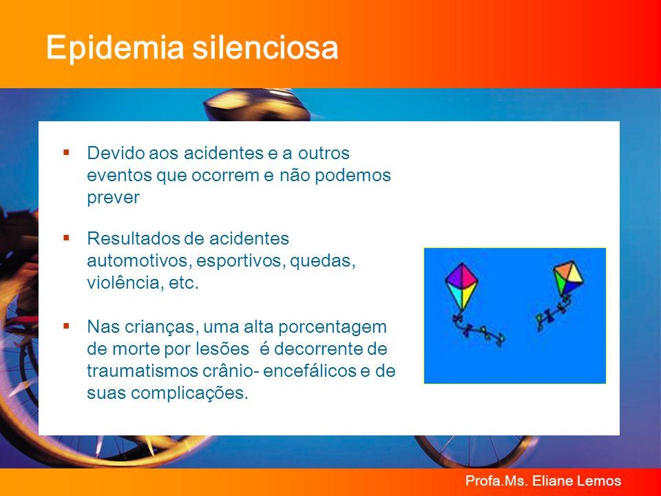 Epidemia silenciosa Devido aos acidentes e a outros eventos que ocorrem e não podemos prever.