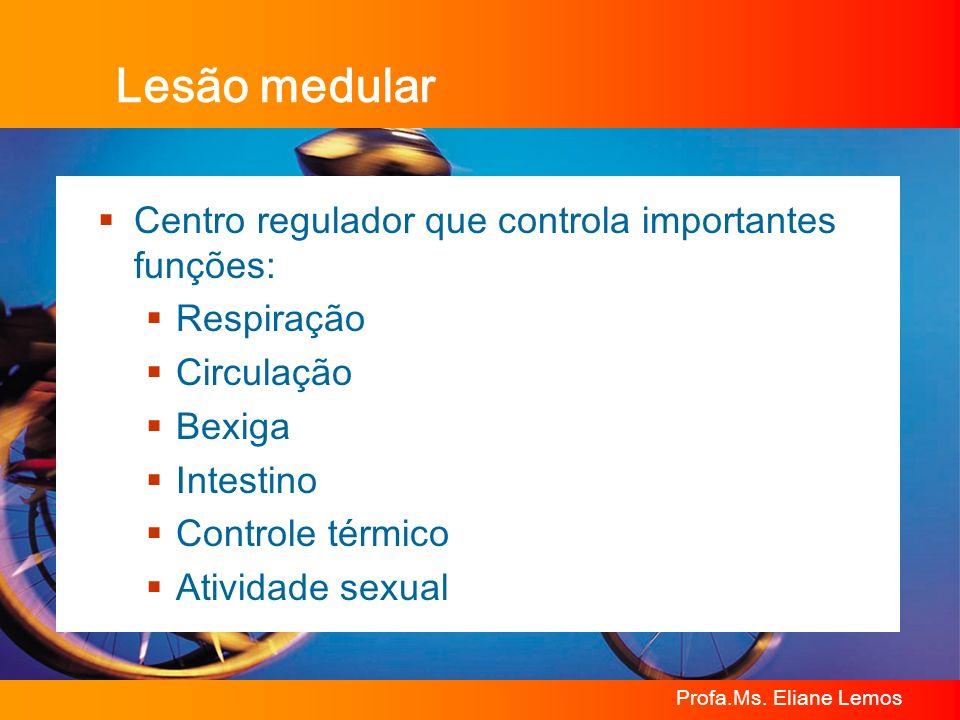 Lesão medular Centro regulador que controla importantes funções: