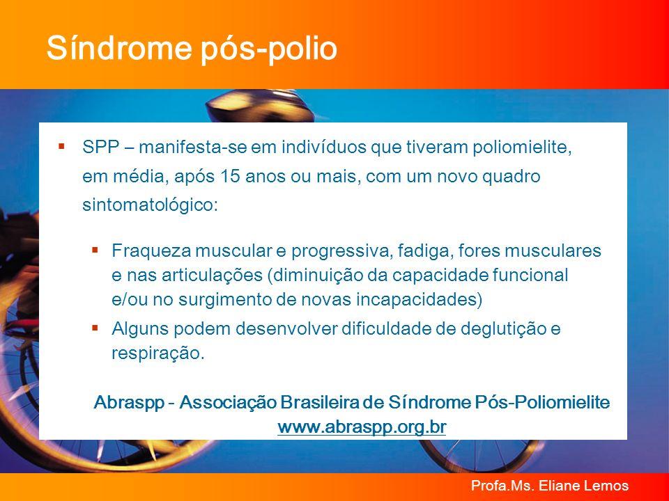 Síndrome pós-polioSPP – manifesta-se em indivíduos que tiveram poliomielite, em média, após 15 anos ou mais, com um novo quadro sintomatológico: