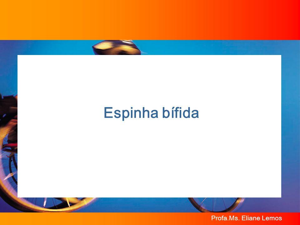 Espinha bífida Profa.Ms. Eliane Lemos