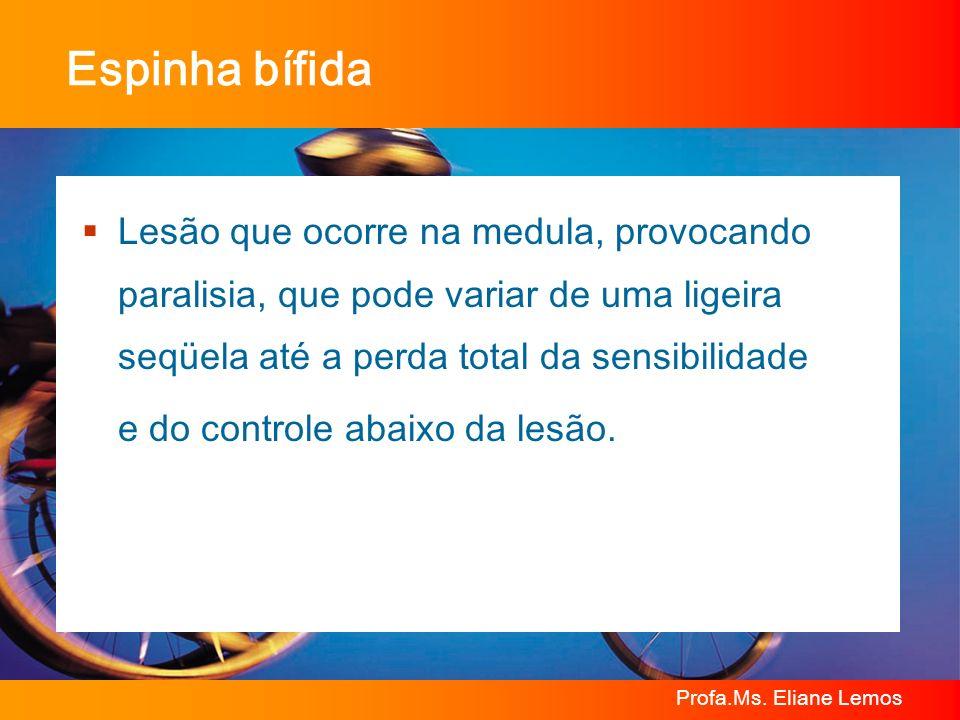 Espinha bífida Lesão que ocorre na medula, provocando paralisia, que pode variar de uma ligeira seqüela até a perda total da sensibilidade.
