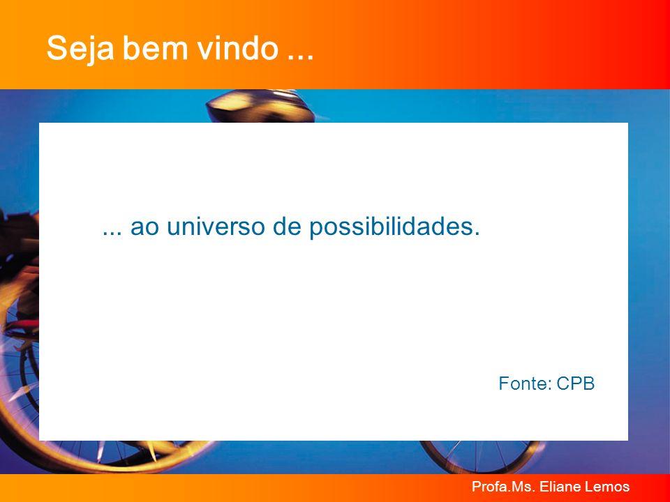 Seja bem vindo ... ... ao universo de possibilidades. Fonte: CPB
