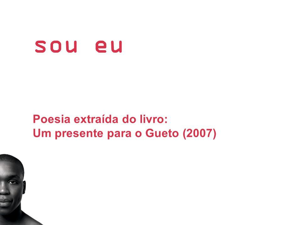 sou eu Poesia extraída do livro: Um presente para o Gueto (2007)