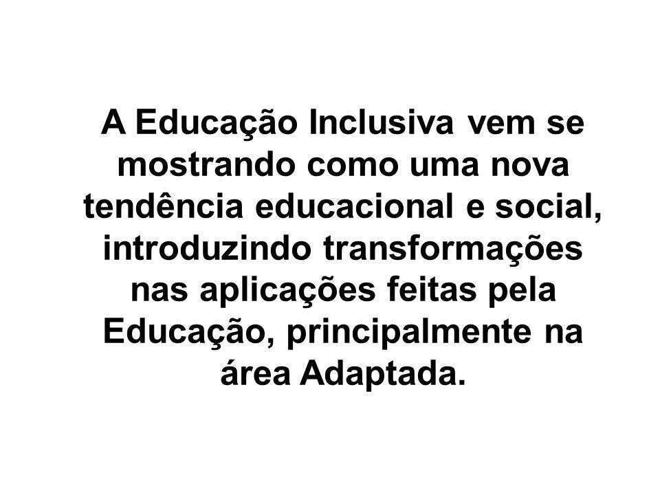 A Educação Inclusiva vem se mostrando como uma nova tendência educacional e social, introduzindo transformações nas aplicações feitas pela Educação, principalmente na área Adaptada.