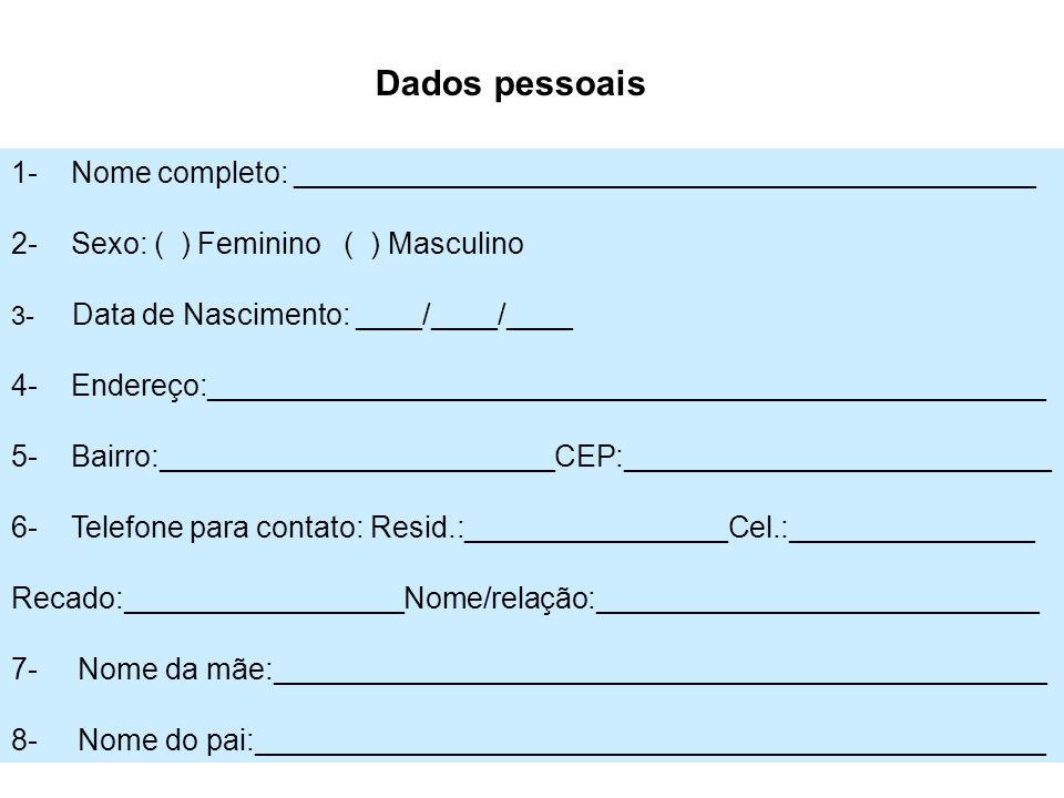 Dados pessoais 1- Nome completo: _____________________________________________. 2- Sexo: ( ) Feminino ( ) Masculino.