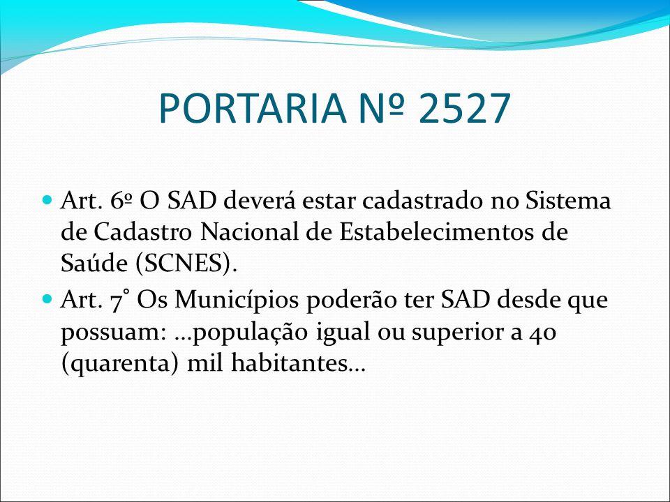 PORTARIA Nº 2527 Art. 6º O SAD deverá estar cadastrado no Sistema de Cadastro Nacional de Estabelecimentos de Saúde (SCNES).