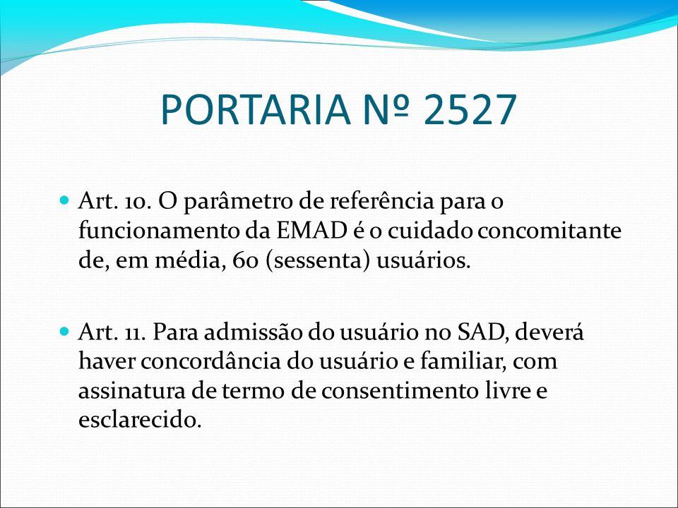 PORTARIA Nº 2527 Art. 10. O parâmetro de referência para o funcionamento da EMAD é o cuidado concomitante de, em média, 60 (sessenta) usuários.