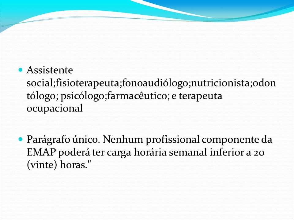 Assistente social;fisioterapeuta;fonoaudiólogo;nutricionista;odon tólogo; psicólogo;farmacêutico; e terapeuta ocupacional
