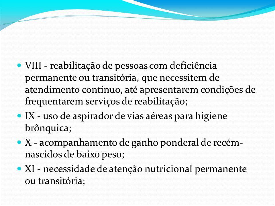VIII - reabilitação de pessoas com deficiência permanente ou transitória, que necessitem de atendimento contínuo, até apresentarem condições de frequentarem serviços de reabilitação;