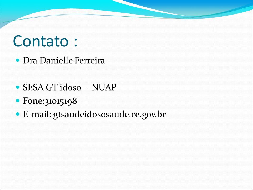 Contato : Dra Danielle Ferreira SESA GT idoso---NUAP Fone:31015198