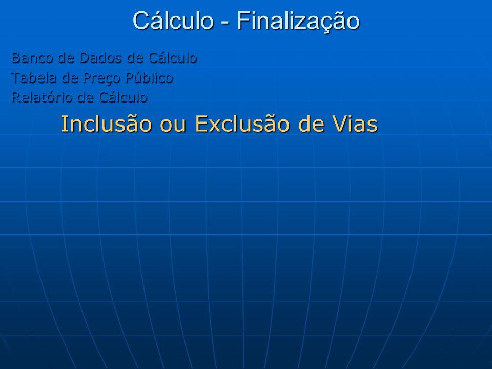 Cálculo - Finalização Inclusão ou Exclusão de Vias