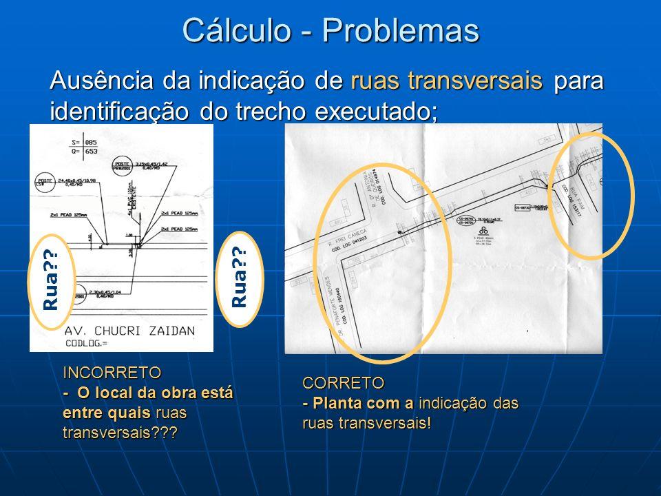 Cálculo - Problemas Ausência da indicação de ruas transversais para identificação do trecho executado;