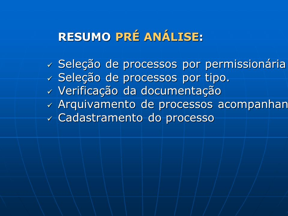 RESUMO PRÉ ANÁLISE: Seleção de processos por permissionária. Seleção de processos por tipo. Verificação da documentação.