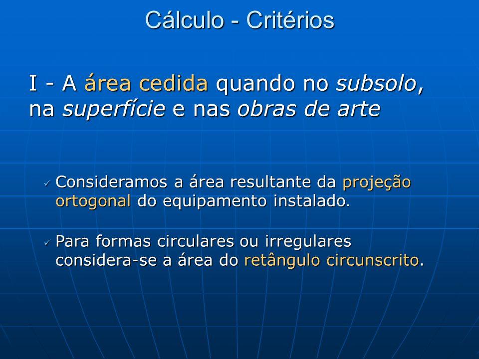 Cálculo - Critérios I - A área cedida quando no subsolo, na superfície e nas obras de arte.