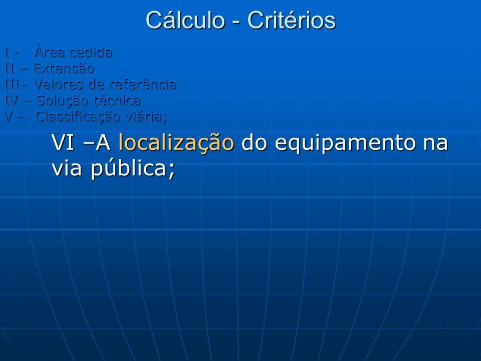 Cálculo - Critérios VI –A localização do equipamento na via pública;