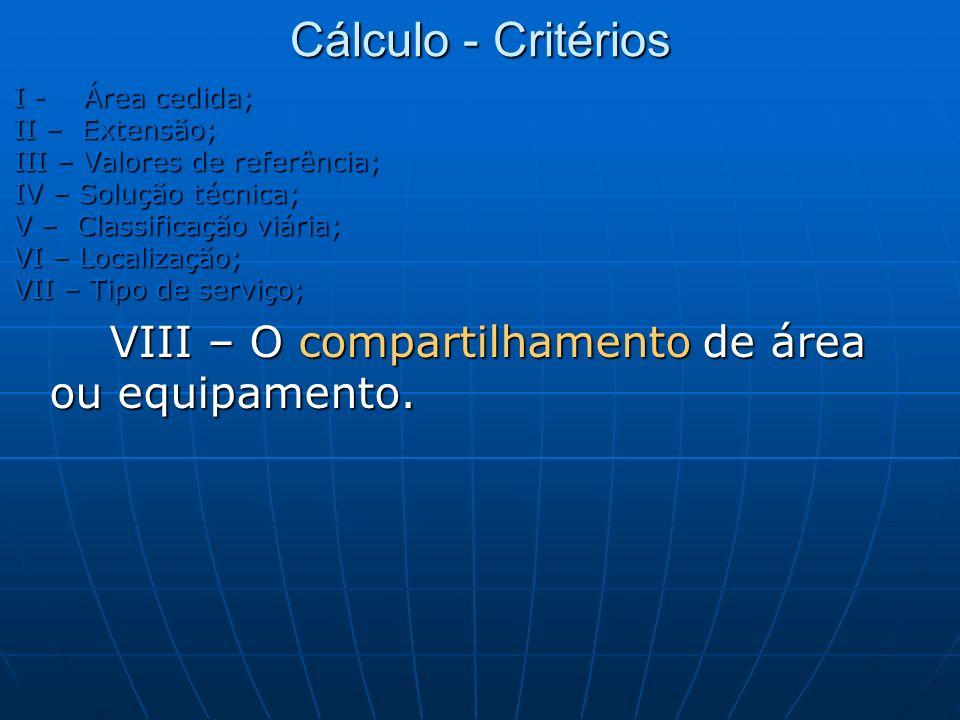 Cálculo - Critérios VIII – O compartilhamento de área ou equipamento.