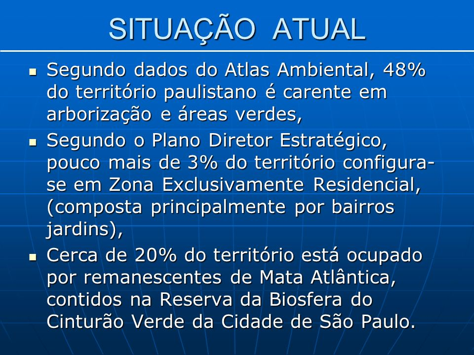 SITUAÇÃO ATUAL Segundo dados do Atlas Ambiental, 48% do território paulistano é carente em arborização e áreas verdes,