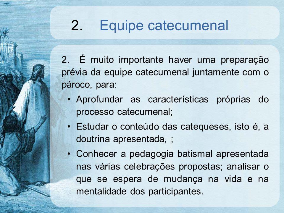 2. Equipe catecumenal 2. É muito importante haver uma preparação prévia da equipe catecumenal juntamente com o pároco, para: