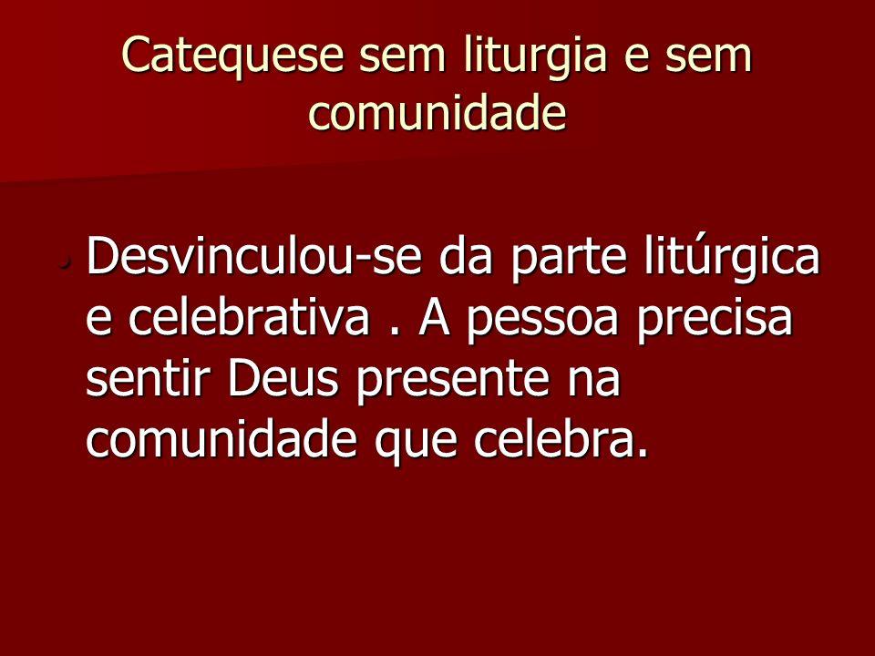 Catequese sem liturgia e sem comunidade