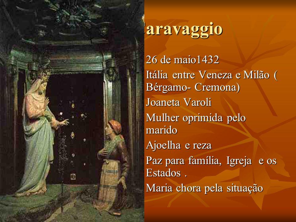 Caravaggio 26 de maio1432. Itália entre Veneza e Milão ( Bérgamo- Cremona) Joaneta Varoli. Mulher oprimida pelo marido.