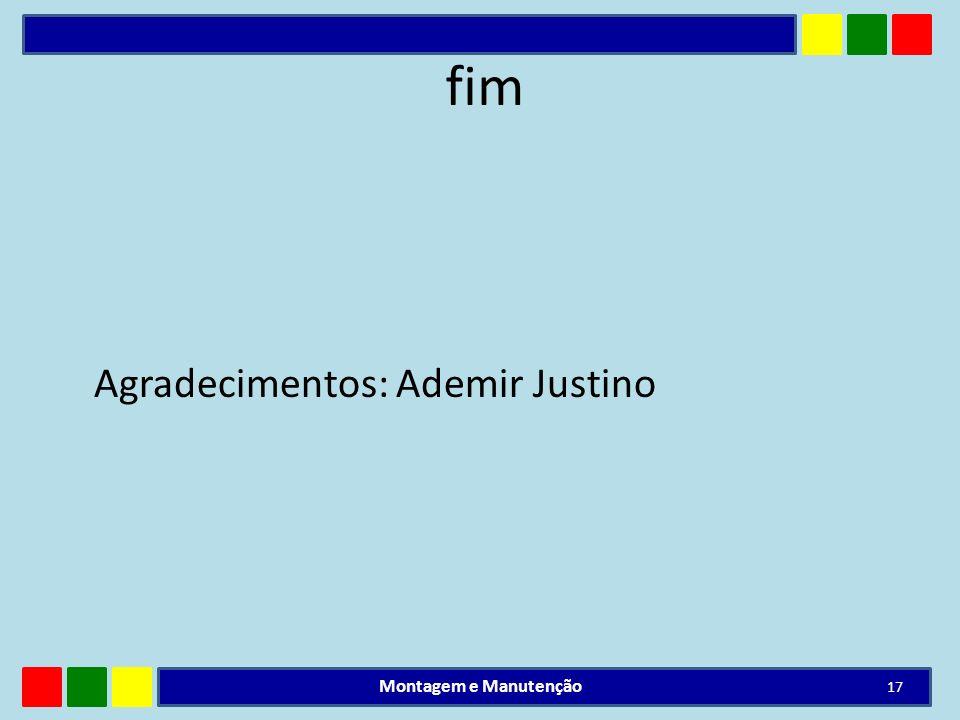 fim Agradecimentos: Ademir Justino Montagem e Manutenção
