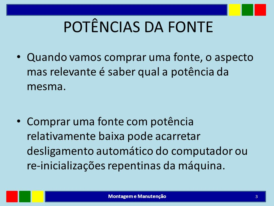 POTÊNCIAS DA FONTEQuando vamos comprar uma fonte, o aspecto mas relevante é saber qual a potência da mesma.