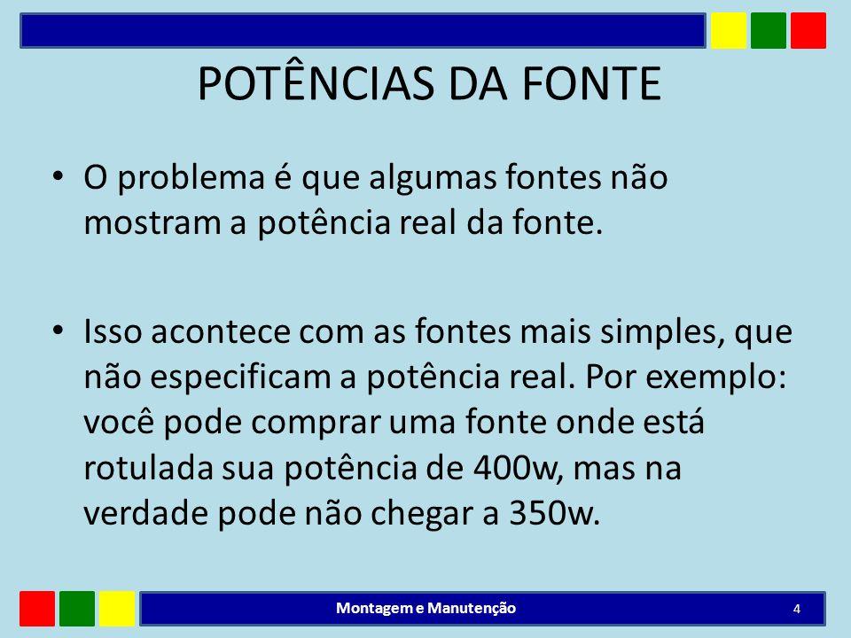 POTÊNCIAS DA FONTEO problema é que algumas fontes não mostram a potência real da fonte.