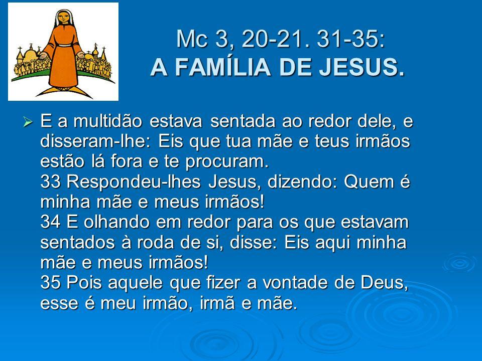 Mc 3, 20-21. 31-35: A FAMÍLIA DE JESUS.