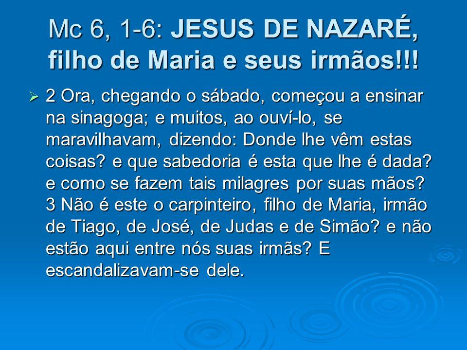 Mc 6, 1-6: JESUS DE NAZARÉ, filho de Maria e seus irmãos!!!