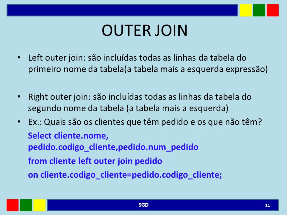OUTER JOIN Left outer join: são incluídas todas as linhas da tabela do primeiro nome da tabela(a tabela mais a esquerda expressão)