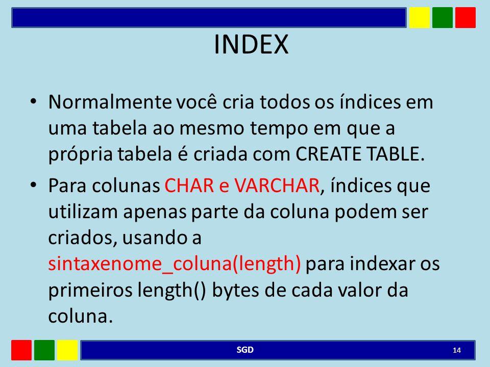 INDEX Normalmente você cria todos os índices em uma tabela ao mesmo tempo em que a própria tabela é criada com CREATE TABLE.
