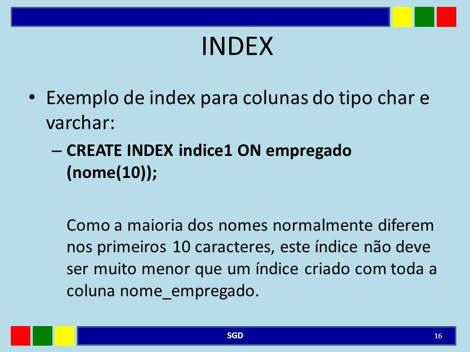 INDEX Exemplo de index para colunas do tipo char e varchar: