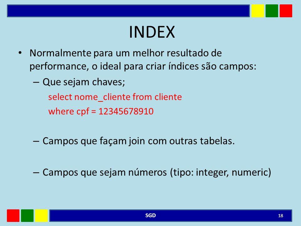 INDEX Normalmente para um melhor resultado de performance, o ideal para criar índices são campos: Que sejam chaves;