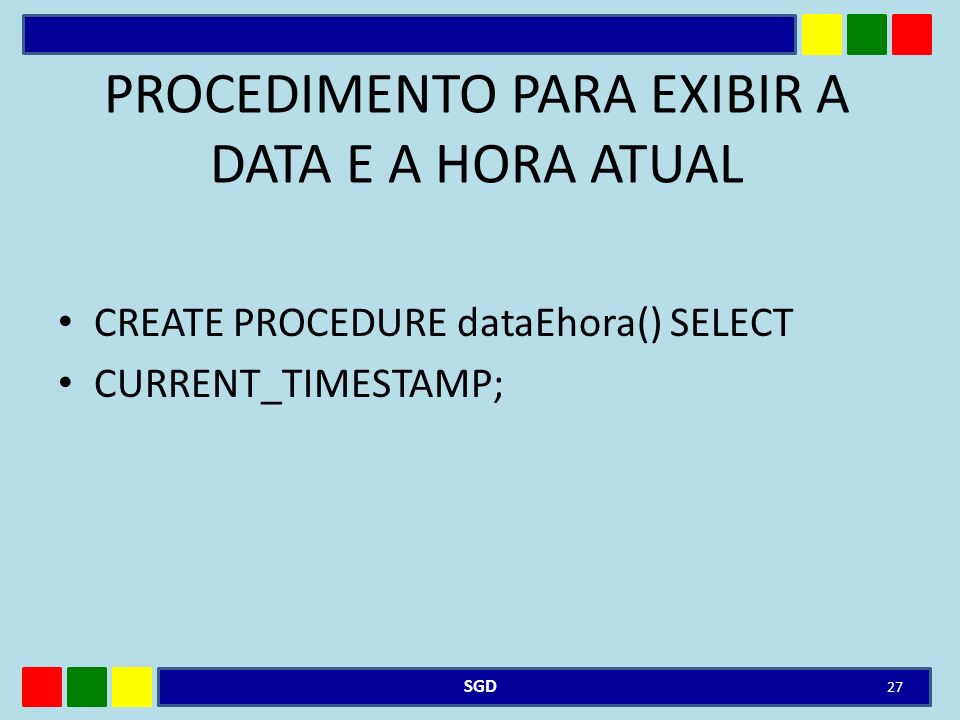 PROCEDIMENTO PARA EXIBIR A DATA E A HORA ATUAL