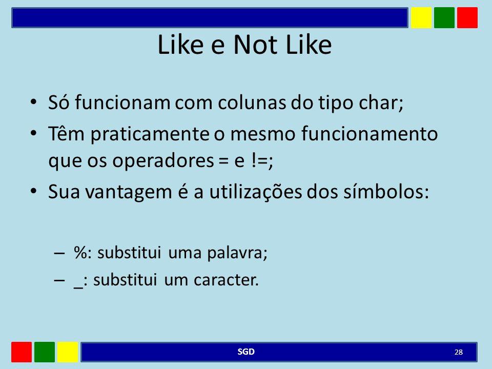 Like e Not Like Só funcionam com colunas do tipo char;