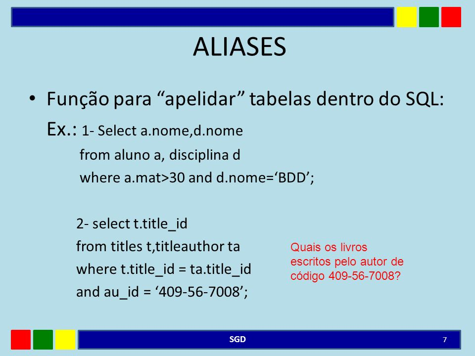 ALIASES Função para apelidar tabelas dentro do SQL: