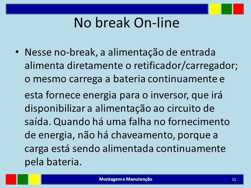 No break On-lineNesse no-break, a alimentação de entrada alimenta diretamente o retificador/carregador; o mesmo carrega a bateria continuamente e.