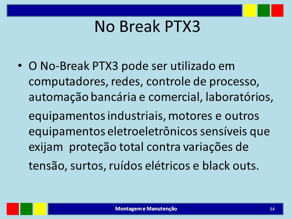 No Break PTX3O No-Break PTX3 pode ser utilizado em computadores, redes, controle de processo, automação bancária e comercial, laboratórios,