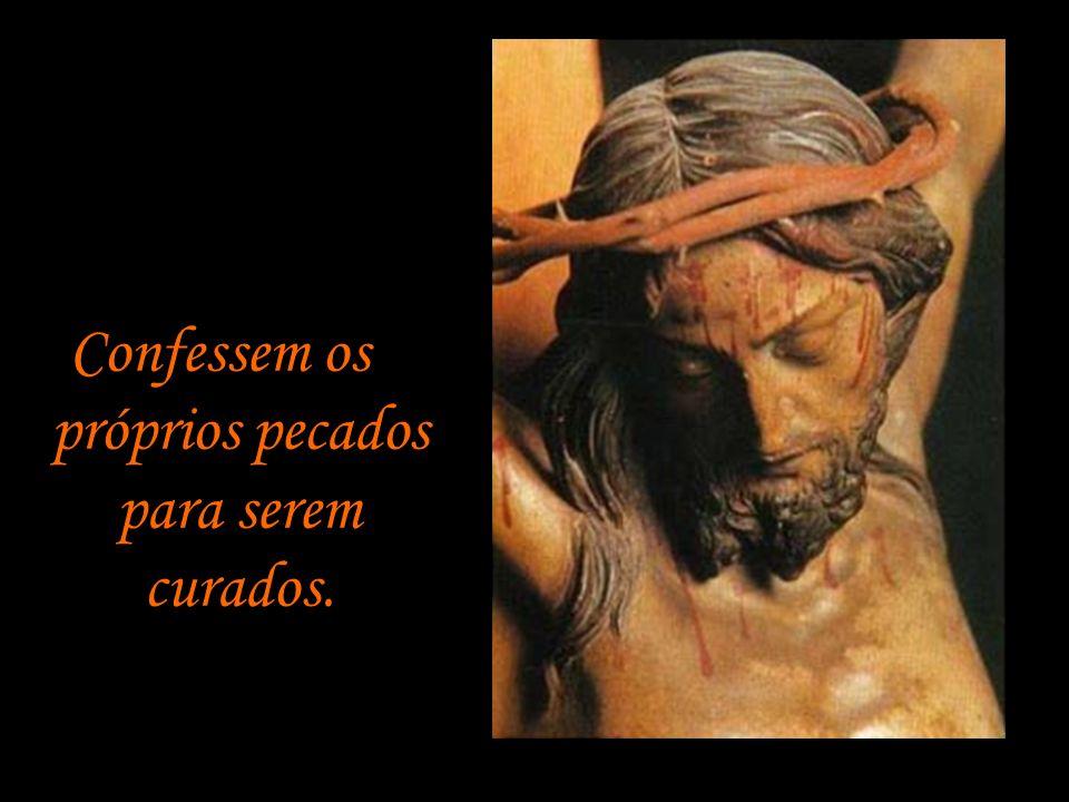 Confessem os próprios pecados para serem curados.